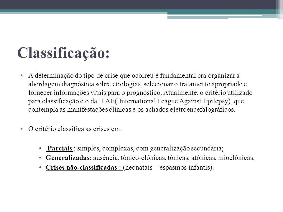 Classificação: A determinação do tipo de crise que ocorreu é fundamental pra organizar a abordagem diagnóstica sobre etiologias, selecionar o tratamen
