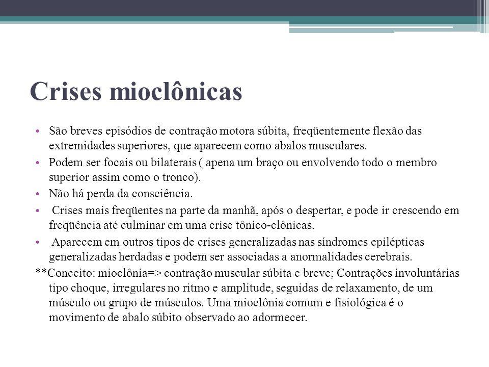 Crises mioclônicas São breves episódios de contração motora súbita, freqüentemente flexão das extremidades superiores, que aparecem como abalos muscul
