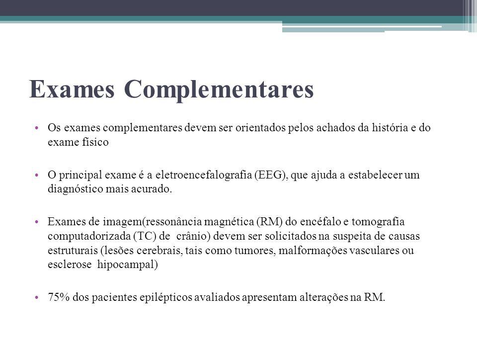Exames Complementares Os exames complementares devem ser orientados pelos achados da história e do exame físico O principal exame é a eletroencefalogr