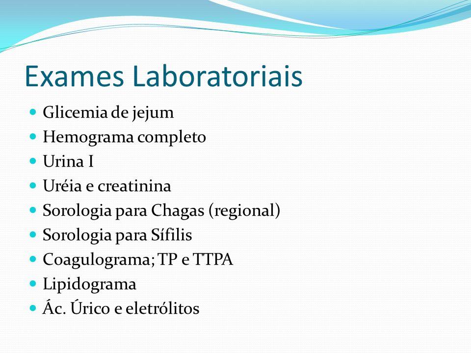 Exames Laboratoriais Glicemia de jejum Hemograma completo Urina I Uréia e creatinina Sorologia para Chagas (regional) Sorologia para Sífilis Coagulogr
