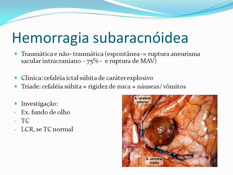 Hemorragia subaracnóidea Traumática e não- traumática (espontânea -> ruptura aneurisma sacular intracranian0 – 75% - e ruptura de MAV) Clínica: cefalé