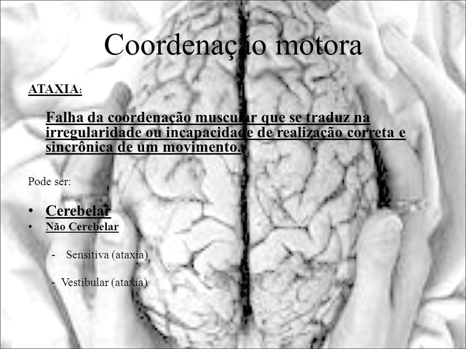 Coordenação motora ATAXIA : Falha da coordenação muscular que se traduz na irregularidade ou incapacidade de realização correta e sincrônica de um mov