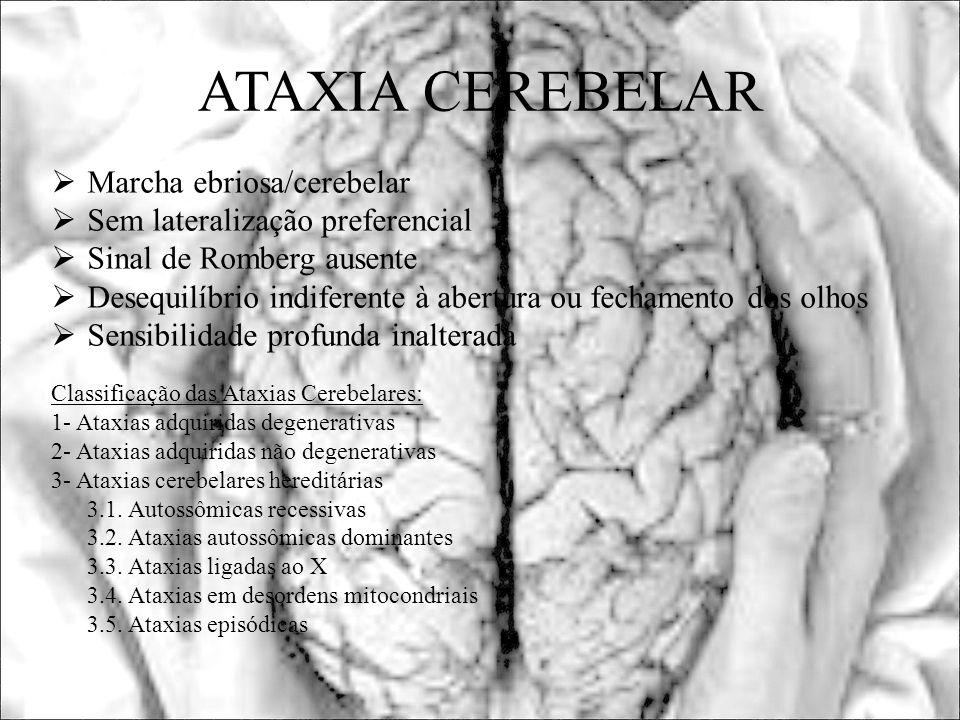 ATAXIA CEREBELAR Marcha ebriosa/cerebelar Sem lateralização preferencial Sinal de Romberg ausente Desequilíbrio indiferente à abertura ou fechamento d