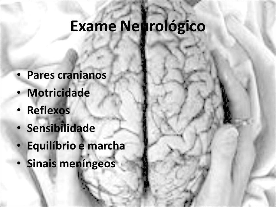 Exame Neurológico Pares cranianos Motricidade Reflexos Sensibilidade Equilíbrio e marcha Sinais meníngeos