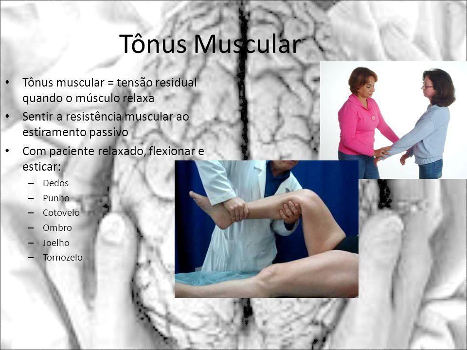 Tônus Muscular Tônus muscular = tensão residual quando o músculo relaxa Sentir a resistência muscular ao estiramento passivo Com paciente relaxado, fl