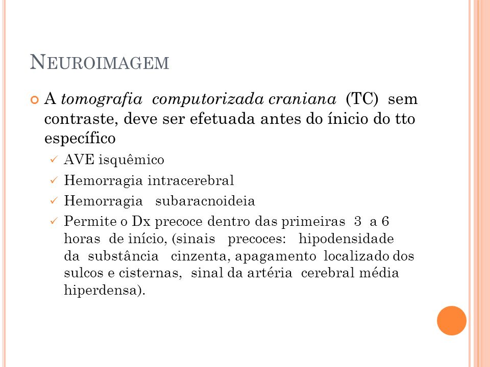 N EUROIMAGEM A tomografia computorizada craniana (TC) sem contraste, deve ser efetuada antes do ínicio do tto específico AVE isquêmico Hemorragia intr