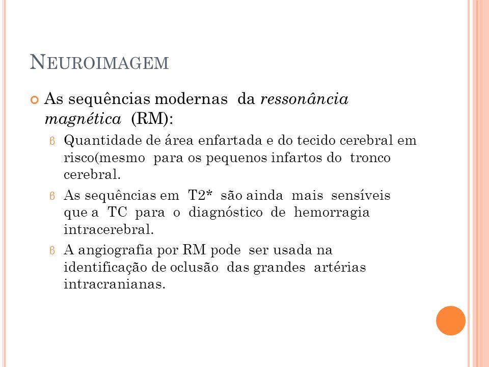 N EUROIMAGEM As sequências modernas da ressonância magnética (RM): β Quantidade de área enfartada e do tecido cerebral em risco(mesmo para os pequenos
