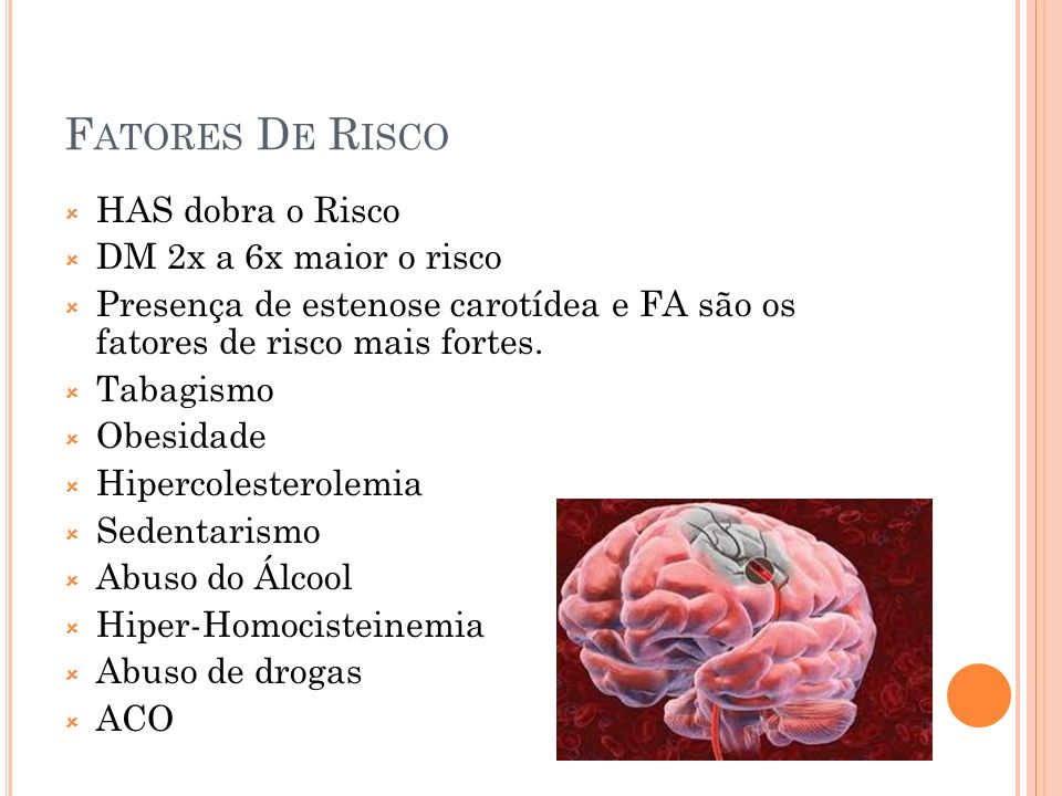 F ATORES D E R ISCO HAS dobra o Risco DM 2x a 6x maior o risco Presença de estenose carotídea e FA são os fatores de risco mais fortes. Tabagismo Obes