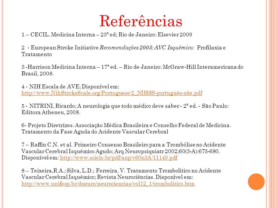Referências 1 – CECIL. Medicina Interna – 23ª ed; Rio de Janeiro: Elsevier 2009 2 - European Stroke Initiative Recomendações 2003: AVC Isquêmico: Prof