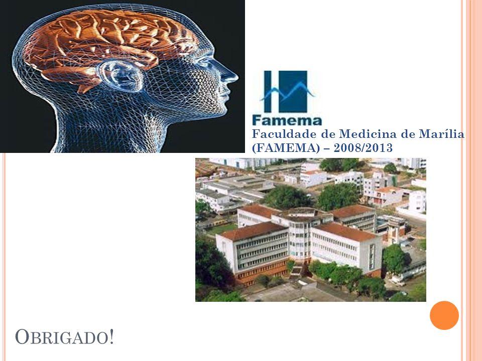 O BRIGADO ! Faculdade de Medicina de Marília (FAMEMA) – 2008/2013