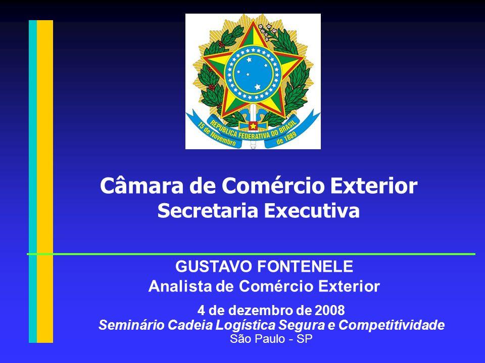 4 de dezembro de 2008 Seminário Cadeia Logística Segura e Competitividade São Paulo - SP Câmara de Comércio Exterior Secretaria Executiva GUSTAVO FONT