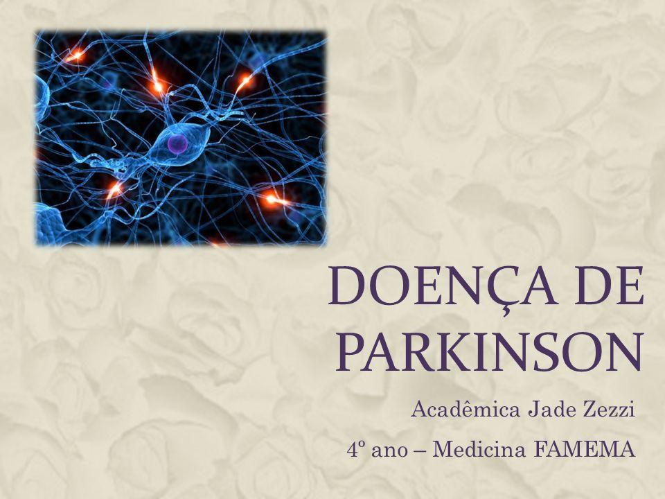 EPIDEMIOLOGIA E ETIOLOGIA Idade de início: média 55 anos (de 20 a 80 anos) o Antes dos 20 – Parkinsonismo Juvenil Mais comuns em homens Causa da maioria é desconhecida Genes: 1.PARK1: autossômica dominate –raro, mutação na α- sinucleína – corpos de Lewy 2.PARK4: parkinsonismo familiar – triplicação da α- sinucleína –expressão excessiva – neurodegeneração dopaminérgica 3.PARK2- mais comum – parkina – liga-se a E3 ubiquitinase-proteína dependente de E2- abundante na substância nigra