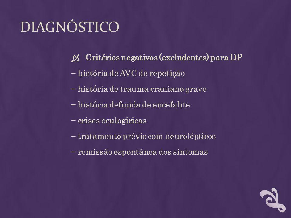 DIAGNÓSTICO Critérios negativos (excludentes) para DP história de AVC de repetição história de trauma craniano grave história definida de encefalite c