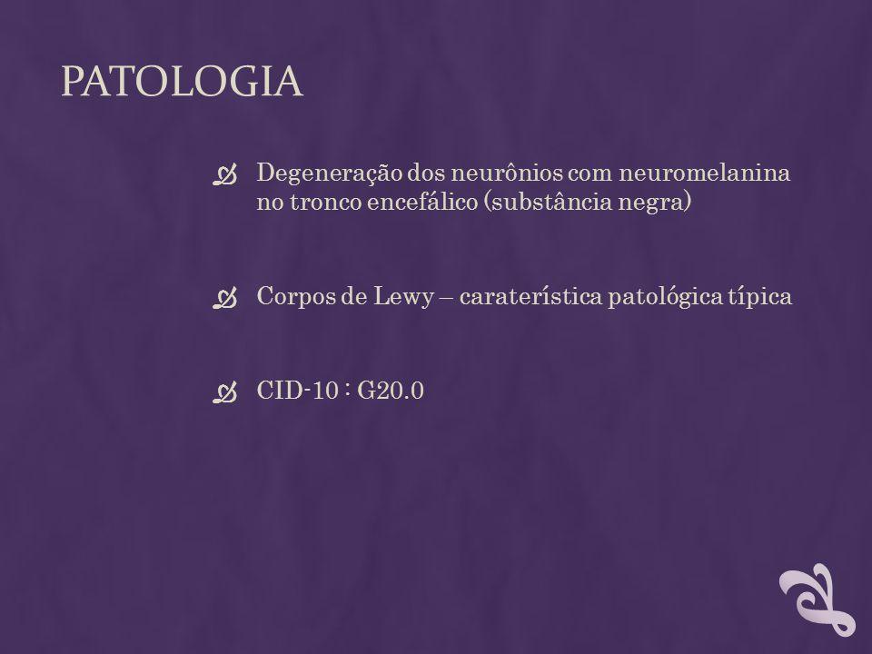 PATOLOGIA Degeneração dos neurônios com neuromelanina no tronco encefálico (substância negra) Corpos de Lewy – caraterística patológica típica CID-10
