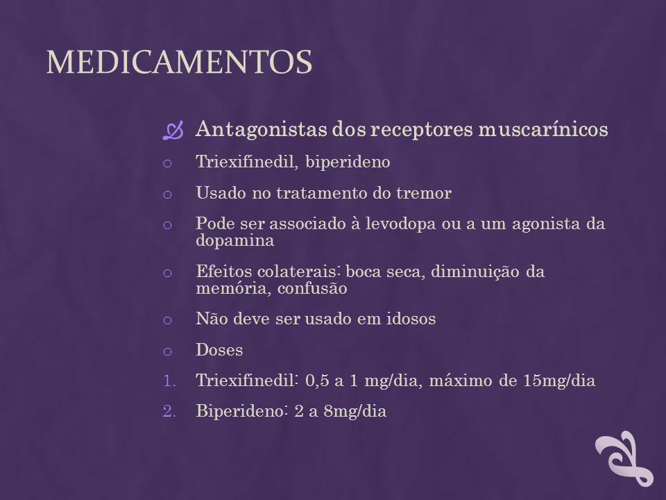 MEDICAMENTOS Antagonistas dos receptores muscarínicos o Triexifinedil, biperideno o Usado no tratamento do tremor o Pode ser associado à levodopa ou a
