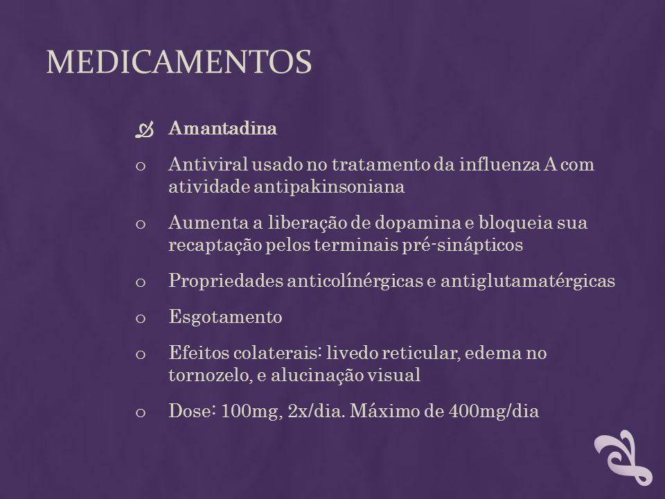 MEDICAMENTOS Amantadina o Antiviral usado no tratamento da influenza A com atividade antipakinsoniana o Aumenta a liberação de dopamina e bloqueia sua