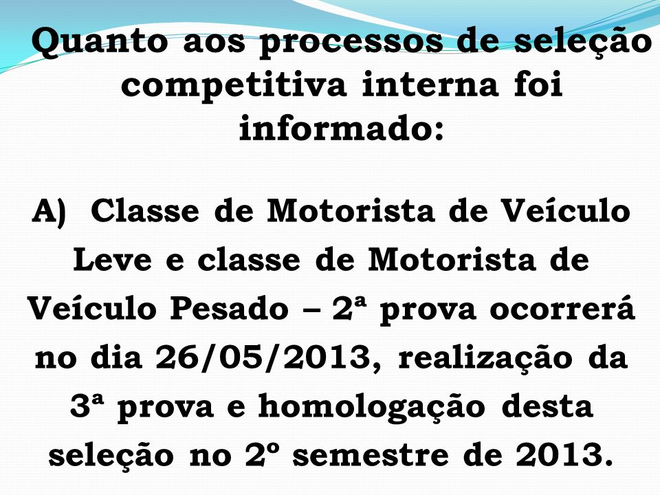 Quanto aos processos de seleção competitiva interna foi informado: A) Classe de Motorista de Veículo Leve e classe de Motorista de Veículo Pesado – 2ª