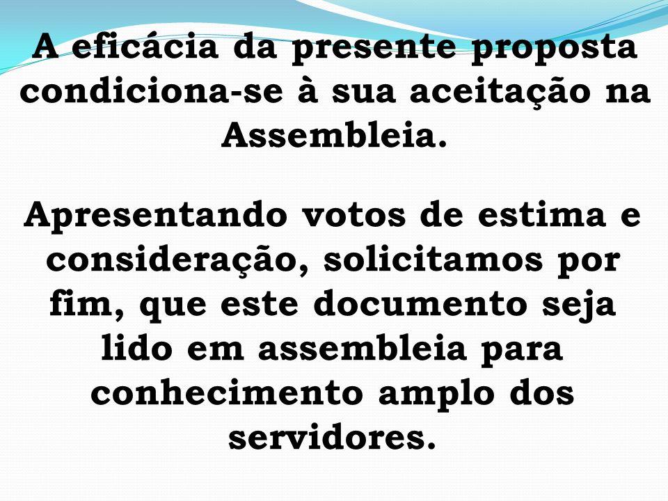 A eficácia da presente proposta condiciona-se à sua aceitação na Assembleia. Apresentando votos de estima e consideração, solicitamos por fim, que est