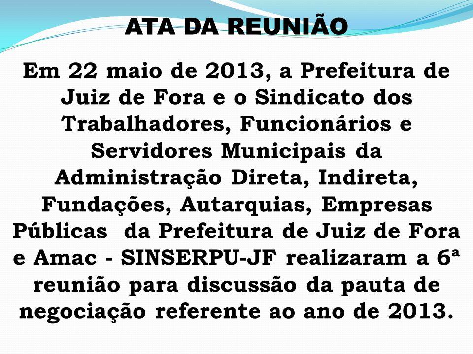 ATA DA REUNIÃO Em 22 maio de 2013, a Prefeitura de Juiz de Fora e o Sindicato dos Trabalhadores, Funcionários e Servidores Municipais da Administração