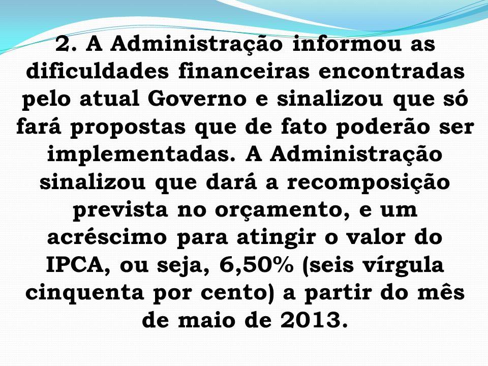 2. A Administração informou as dificuldades financeiras encontradas pelo atual Governo e sinalizou que só fará propostas que de fato poderão ser imple