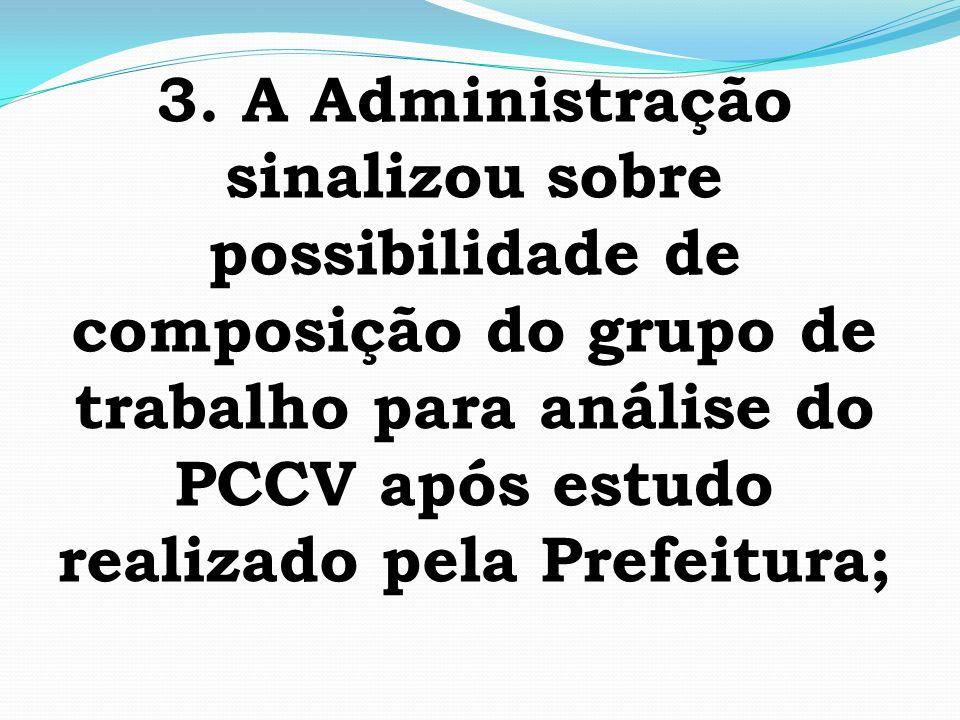 3. A Administração sinalizou sobre possibilidade de composição do grupo de trabalho para análise do PCCV após estudo realizado pela Prefeitura;