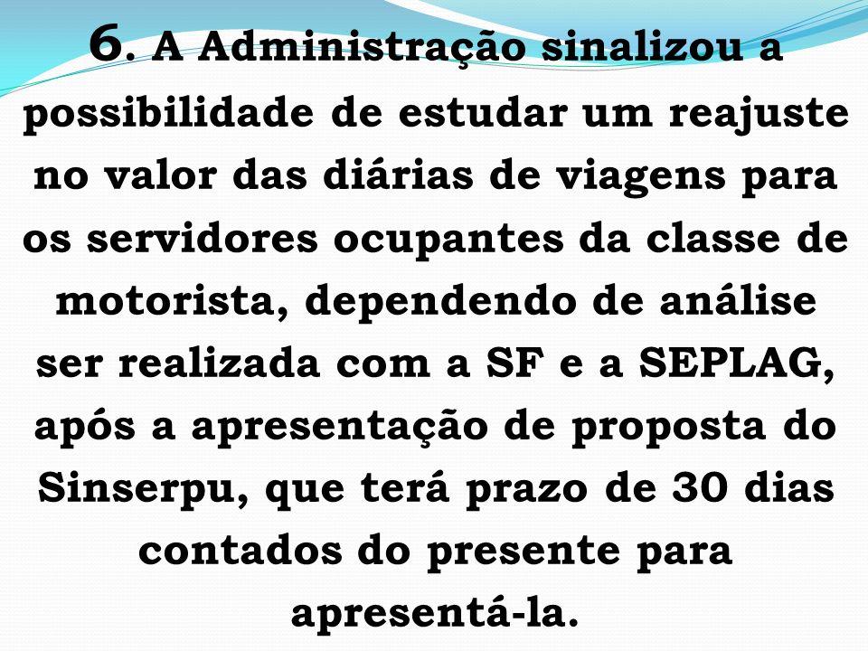 6. A Administração sinalizou a possibilidade de estudar um reajuste no valor das diárias de viagens para os servidores ocupantes da classe de motorist