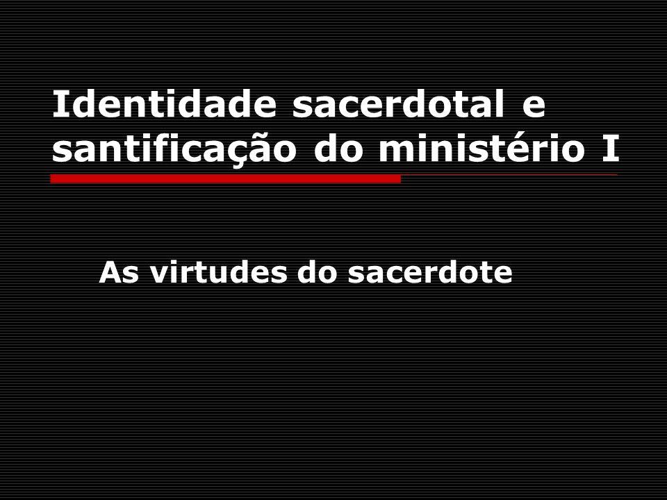 Identidade sacerdotal e santificação do ministério I As virtudes do sacerdote