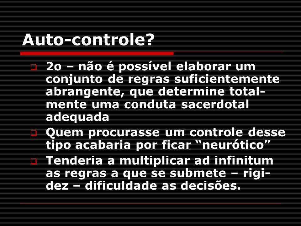 Auto-controle? 2o – não é possível elaborar um conjunto de regras suficientemente abrangente, que determine total- mente uma conduta sacerdotal adequa