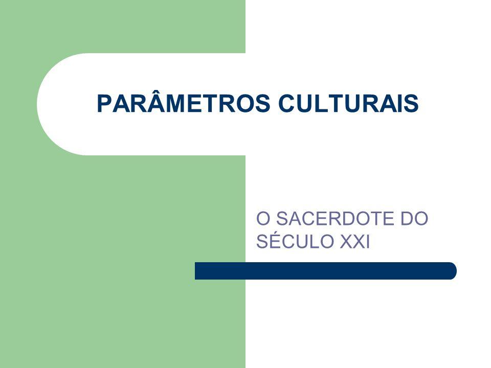 PARÂMETROS CULTURAIS O SACERDOTE DO SÉCULO XXI