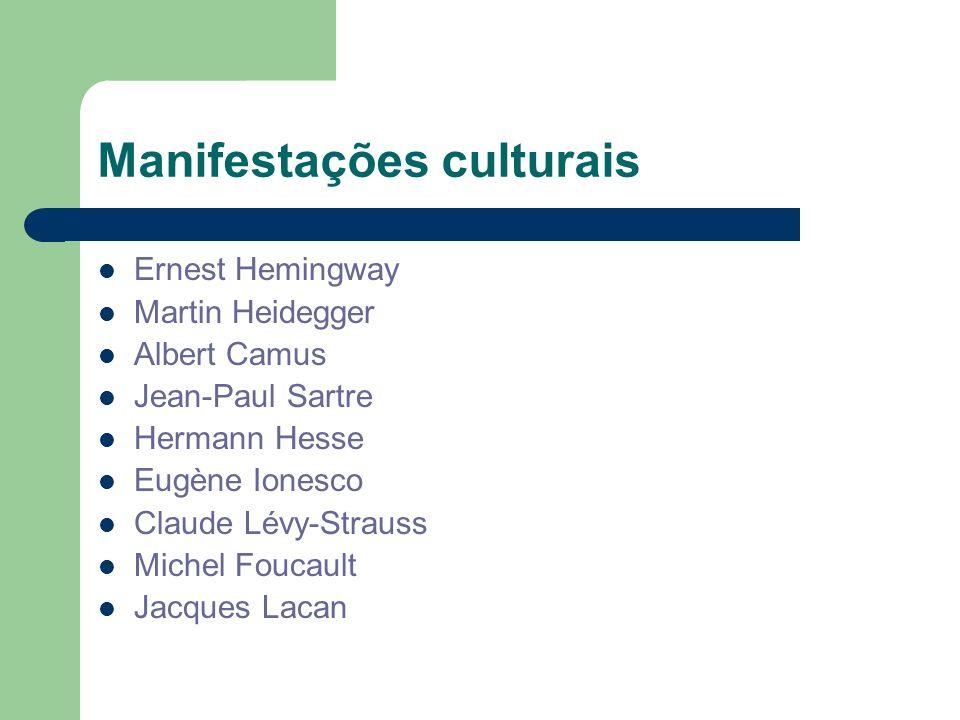 Manifestações culturais Ernest Hemingway Martin Heidegger Albert Camus Jean-Paul Sartre Hermann Hesse Eugène Ionesco Claude Lévy-Strauss Michel Foucau