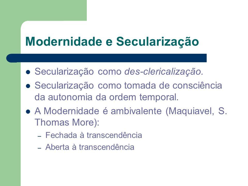 Modernidade e Secularização Secularização como des-clericalização. Secularização como tomada de consciência da autonomia da ordem temporal. A Modernid