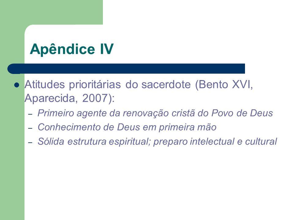 Apêndice IV Atitudes prioritárias do sacerdote (Bento XVI, Aparecida, 2007): – Primeiro agente da renovação cristã do Povo de Deus – Conhecimento de D