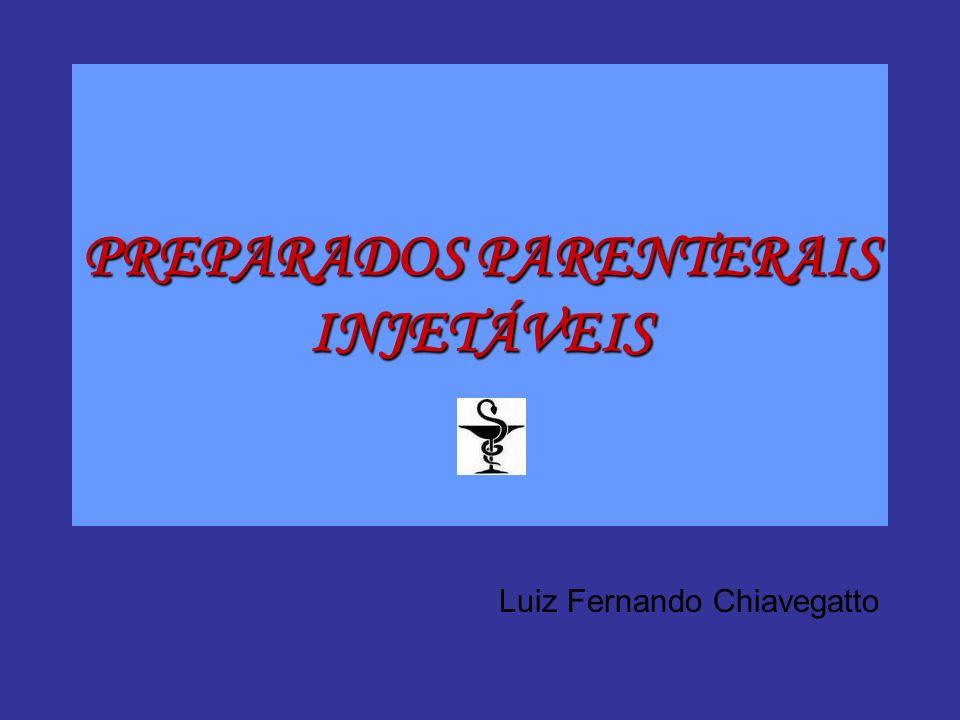 PREPARADOS PARENTERAIS INJETÁVEIS Luiz Fernando Chiavegatto