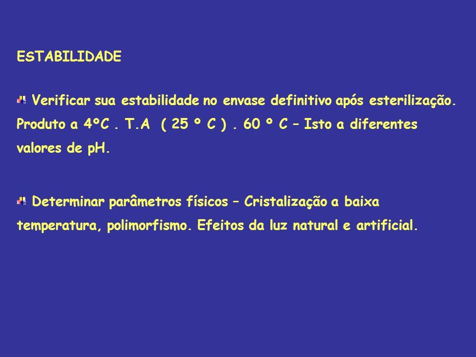 ESTABILIDADE Verificar sua estabilidade no envase definitivo após esterilização. Produto a 4ºC. T.A ( 25 º C ). 60 º C – Isto a diferentes valores de