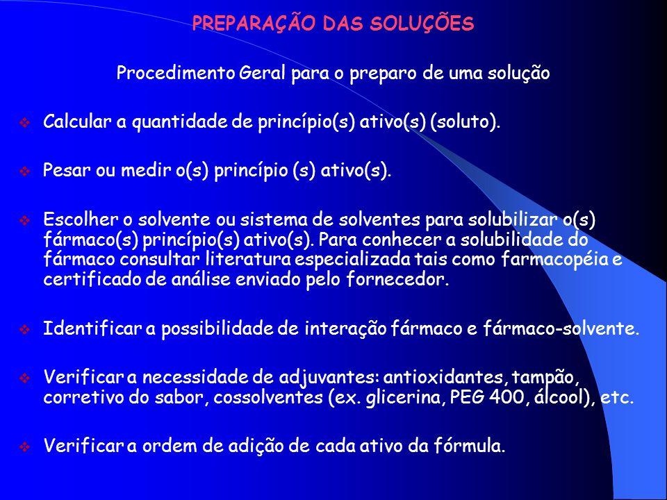 PREPARAÇÃO DAS SOLUÇÕES Procedimento Geral para o preparo de uma solução (cont.) Verificar a necessidade de adjuvantes: antioxidantes, tampão, corretivo do sabor, cossolventes (ex.