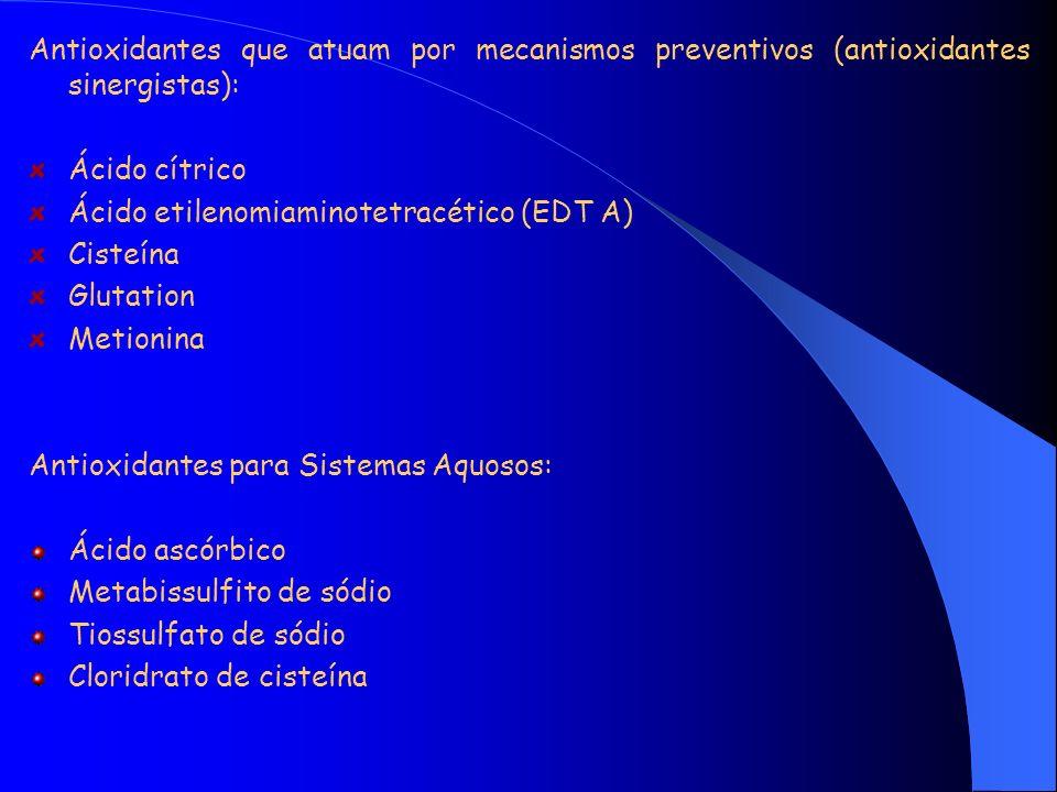 Antioxidantes para Sistemas Oleosos: BHT BHA Alfa-tocoferol Palmitato de ascorbila Propil galato