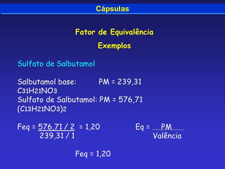 Cápsulas Fator de Equivalência Exemplos Sulfato de Salbutamol Salbutamol base: PM = 239,31 C 31 H 21 NO 3 Sulfato de Salbutamol: PM = 576,71 (C 13 H 2