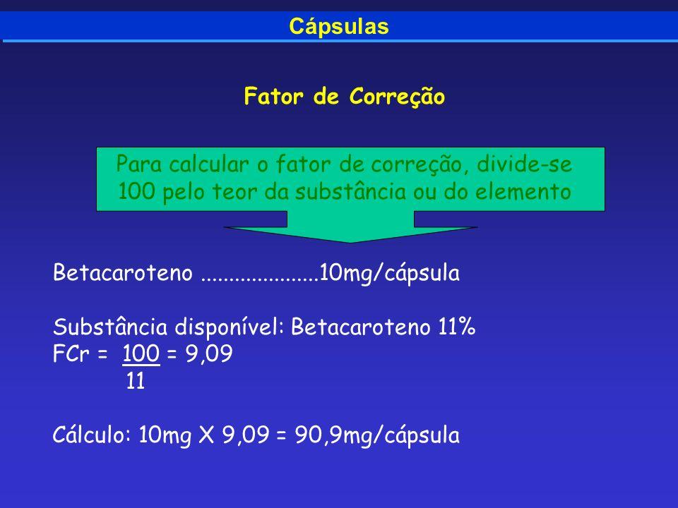 Cápsulas Fator de Correção Para calcular o fator de correção, divide-se 100 pelo teor da substância ou do elemento Betacaroteno.....................10