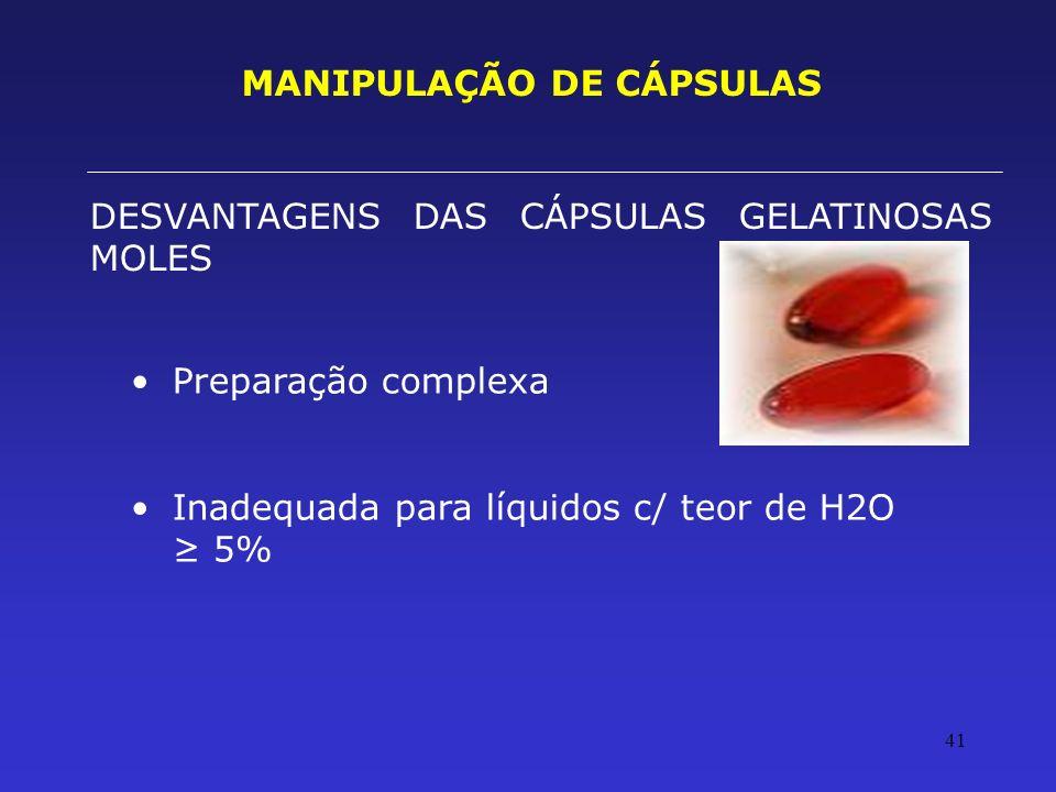 41 MANIPULAÇÃO DE CÁPSULAS DESVANTAGENS DAS CÁPSULAS GELATINOSAS MOLES Preparação complexa Inadequada para líquidos c/ teor de H2O 5%