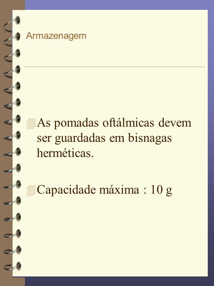 Armazenagem 4 As pomadas oftálmicas devem ser guardadas em bisnagas herméticas. 4 Capacidade máxima : 10 g