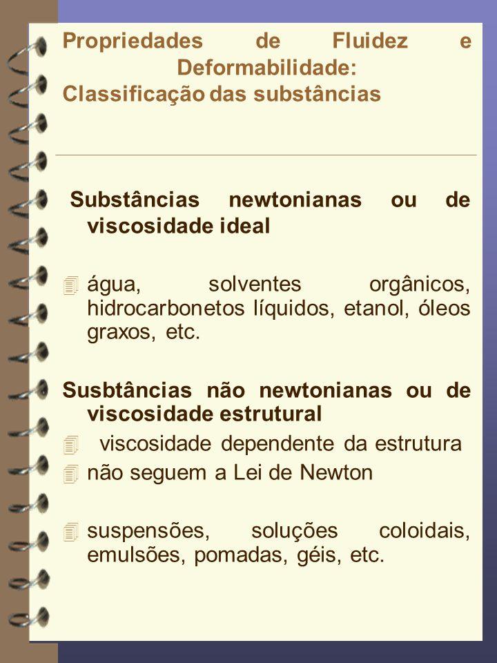Propriedades de Fluidez e Deformabilidade: Classificação das substâncias Substâncias newtonianas ou de viscosidade ideal 4 água, solventes orgânicos,