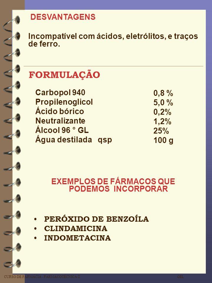 CURSO DE FARMÁCIA - FARMACOTÉCNICA II GEL Carbopol 940 Propilenoglicol Ácido bórico Neutralizante Álcool 96 ° GL Água destilada qsp 0,8 % 5,0 % 0,2% 1
