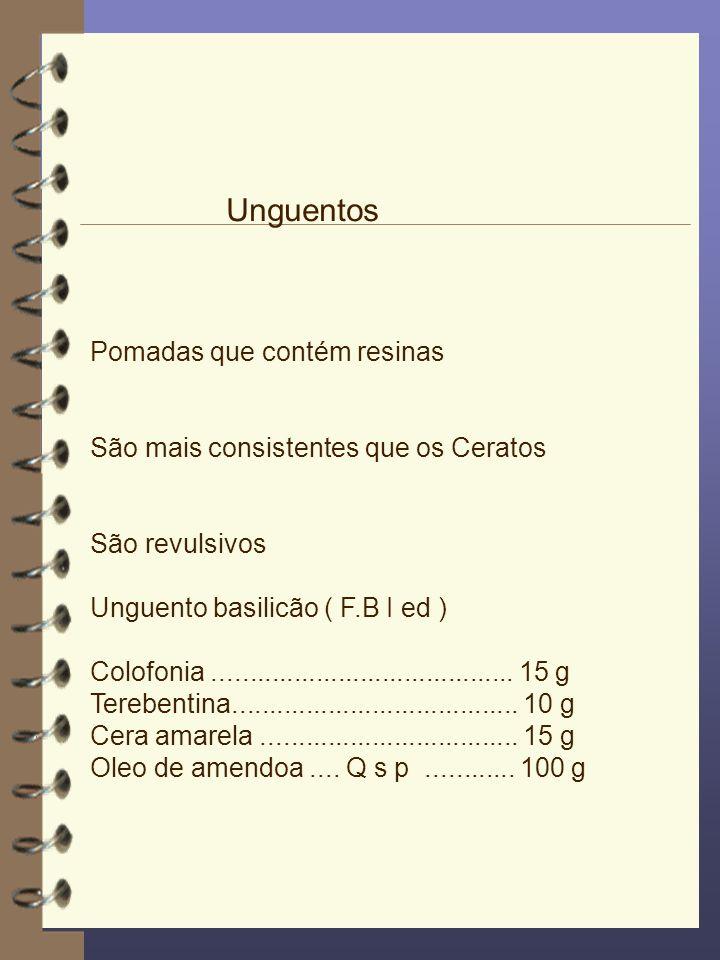 Pomadas que contém resinas São mais consistentes que os Ceratos São revulsivos Unguento basilicão ( F.B I ed ) Colofonia..............................