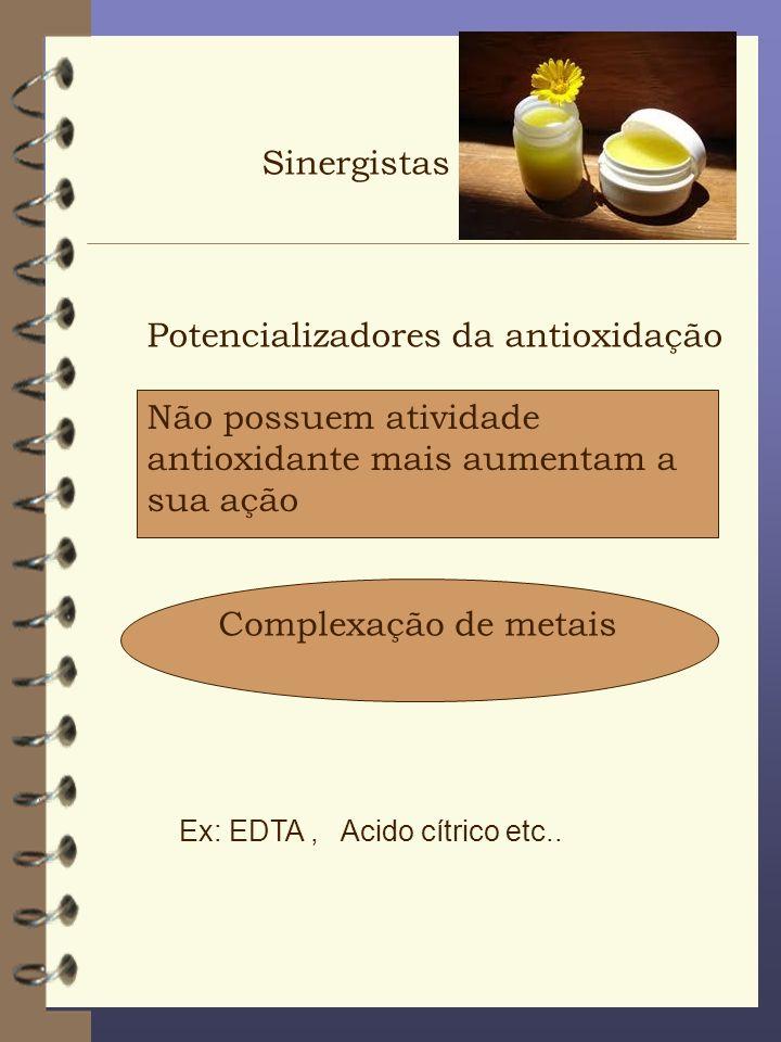 Potencializadores da antioxidação Não possuem atividade antioxidante mais aumentam a sua ação Complexação de metais Sinergistas Ex: EDTA, Acido cítric