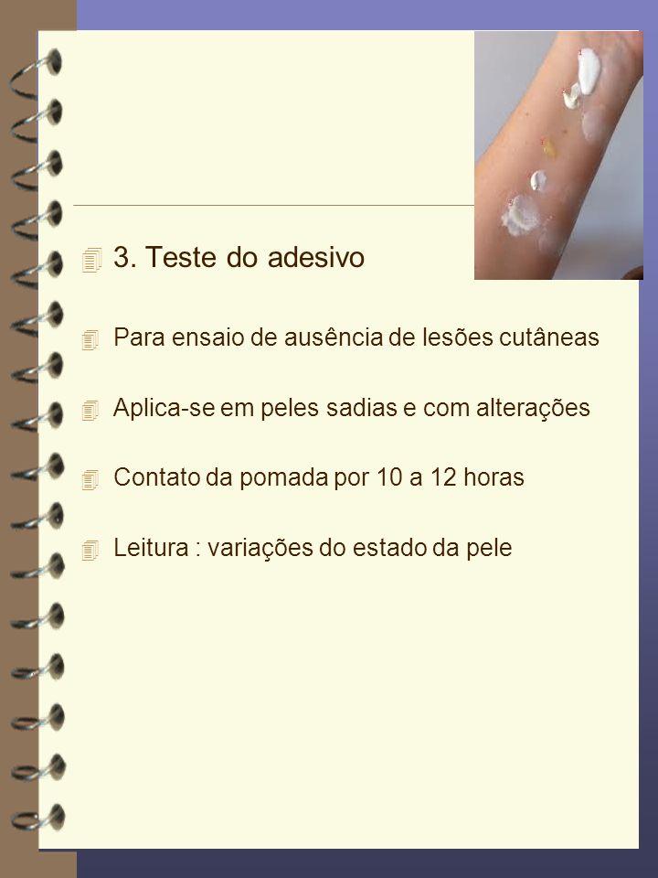 4 3. Teste do adesivo 4 Para ensaio de ausência de lesões cutâneas 4 Aplica-se em peles sadias e com alterações 4 Contato da pomada por 10 a 12 horas