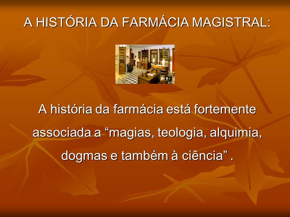 A HISTÓRIA DA FARMÁCIA MAGISTRAL: A história da farmácia está fortemente associada a magias, teologia, alquimia, dogmas e também à ciência.