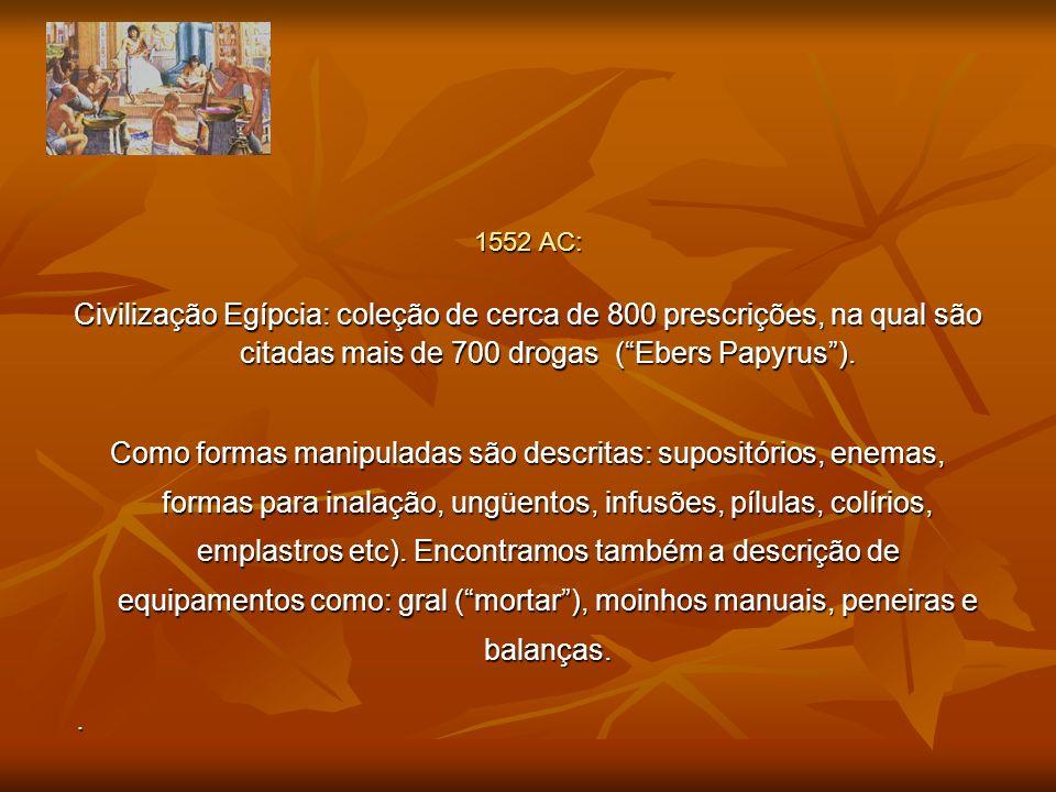 1552 AC: Civilização Egípcia: coleção de cerca de 800 prescrições, na qual são citadas mais de 700 drogas (Ebers Papyrus). Como formas manipuladas são