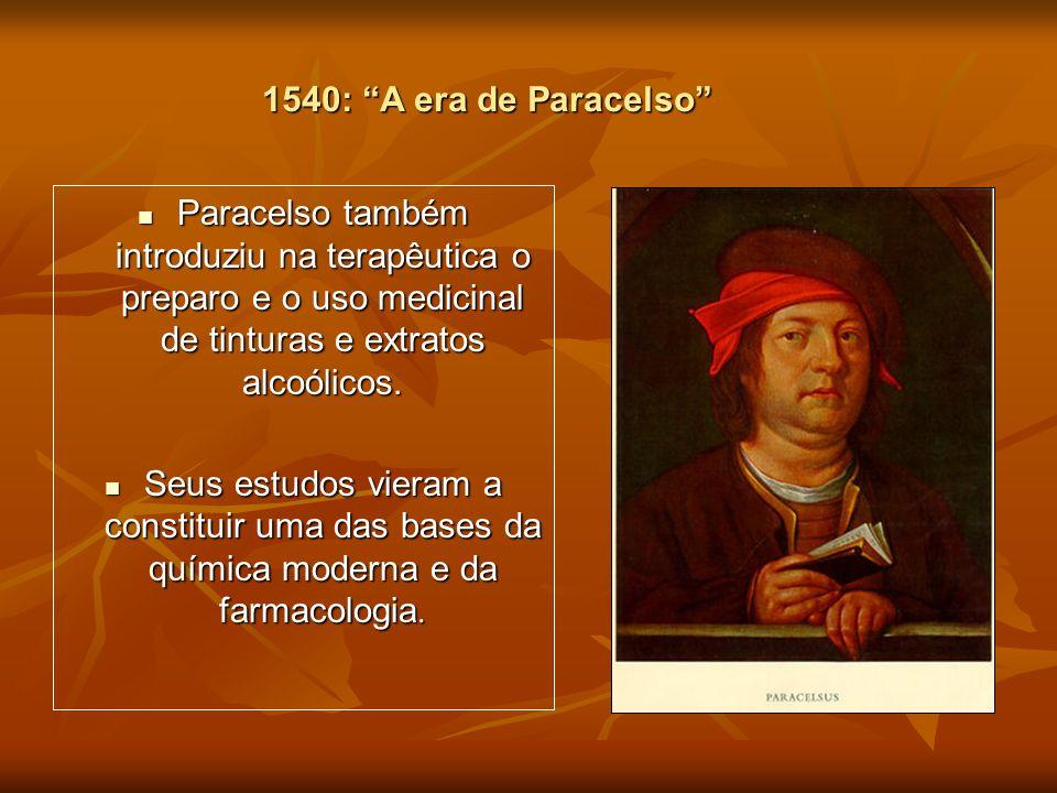 Paracelso também introduziu na terapêutica o preparo e o uso medicinal de tinturas e extratos alcoólicos. Paracelso também introduziu na terapêutica o
