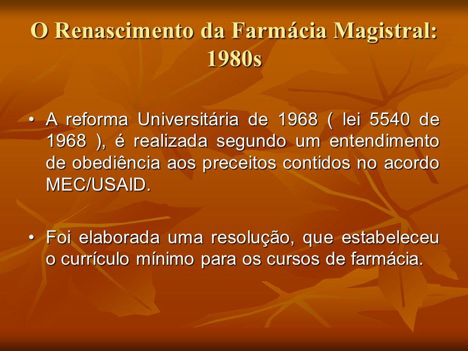 O Renascimento da Farmácia Magistral: 1980s A reforma Universitária de 1968 ( lei 5540 de 1968 ), é realizada segundo um entendimento de obediência ao