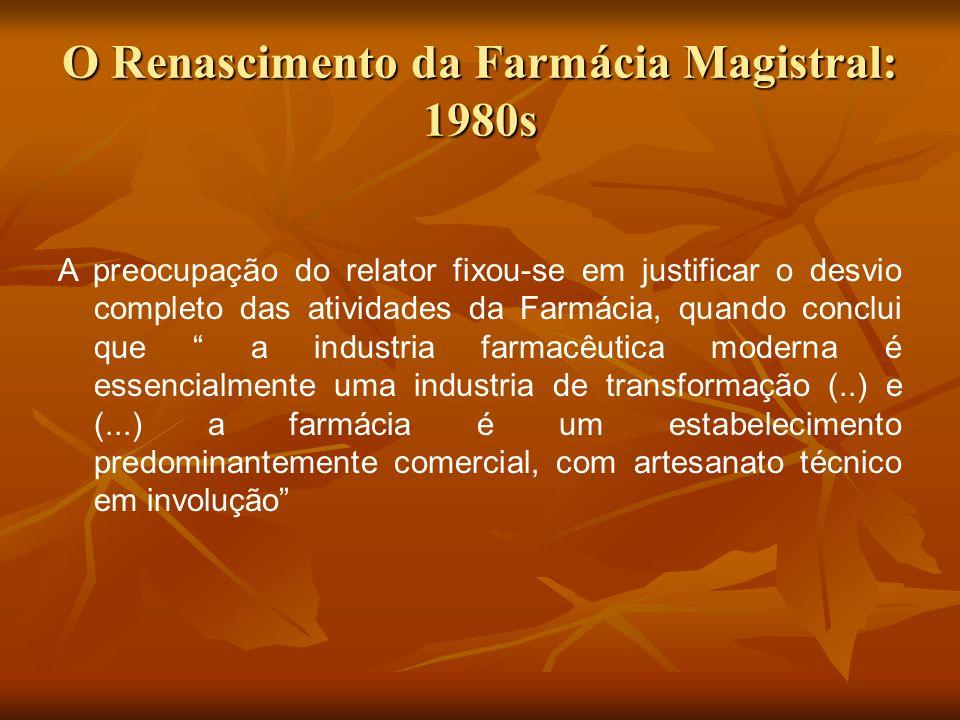 O Renascimento da Farmácia Magistral: 1980s A preocupação do relator fixou-se em justificar o desvio completo das atividades da Farmácia, quando concl